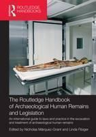 The Routledge Handbook of Archaeological Human Remains and Legislation: An International Guide to Laws and Practice in the Excavation and Treatment of Archaeological Human Remains