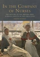 In the Company of Nurses The History of the British Army Nursing Service in the Great War