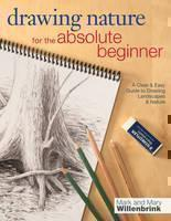 Drawing Nature for the Absolute Beginner: A Clear and Easy Guide to Drawing Landscapes and Nature