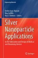 Silver Nanoparticle Applications In the Fabrication and Design of Medical and Biosensing Devices