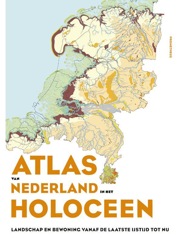Atlas van Nederland in het Holoceen Landschap en bewoning sinds de laatste ijstijd